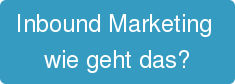 Inbound Marketing  wie geht das?